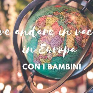 Dove andare in vacanza con i bambini in Europa