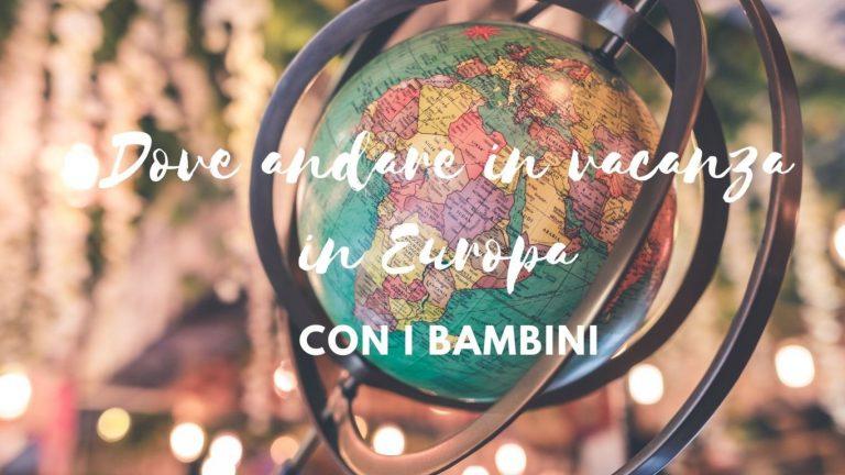 Dove andare in vacanza con i bambini: idee per viaggi in Europa a misura di bambino
